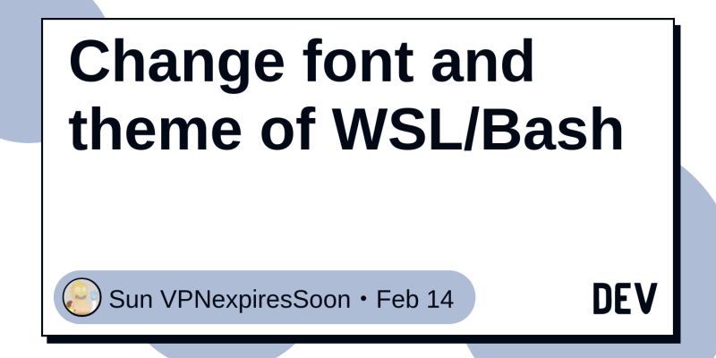 Change font and theme of WSL/Bash - DEV Community 👩 💻👨 💻