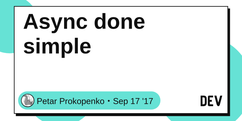 Async done simple - DEV Community 👩‍💻👨‍💻