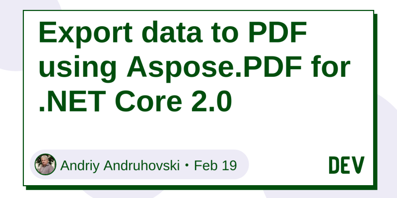 Export data to PDF using Aspose PDF for  NET Core 2 0 - DEV