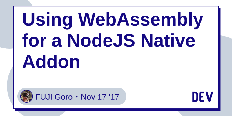 Using WebAssembly for a NodeJS Native Addon - DEV Community