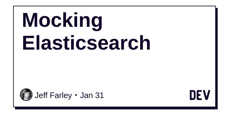 Mocking Elasticsearch - DEV Community 👩 💻👨 💻