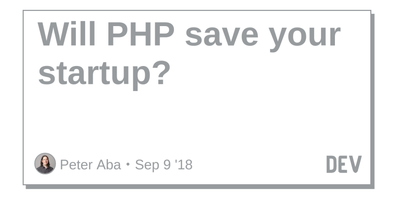 Will PHP save your startup? - DEV Community 👩 💻👨 💻