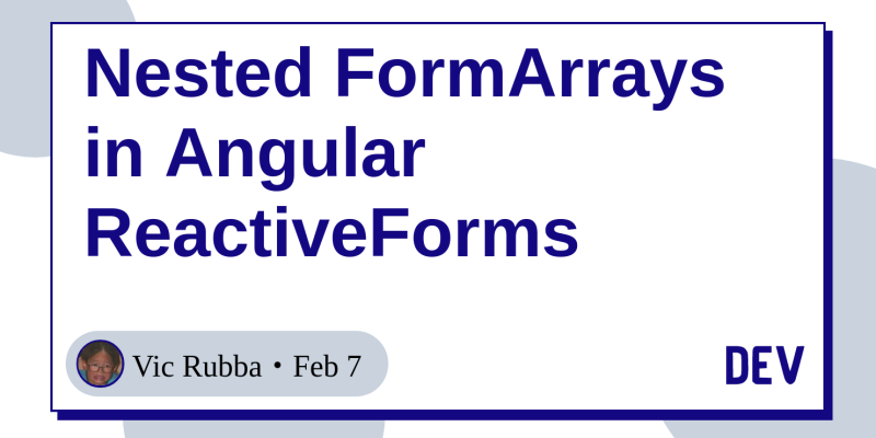 Nested FormArrays in Angular ReactiveForms - DEV Community 👩 💻👨 💻
