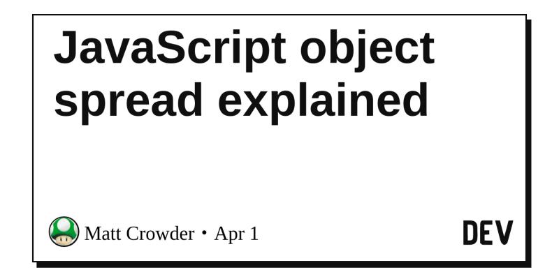 JavaScript object spread explained - DEV Community 👩 💻👨 💻