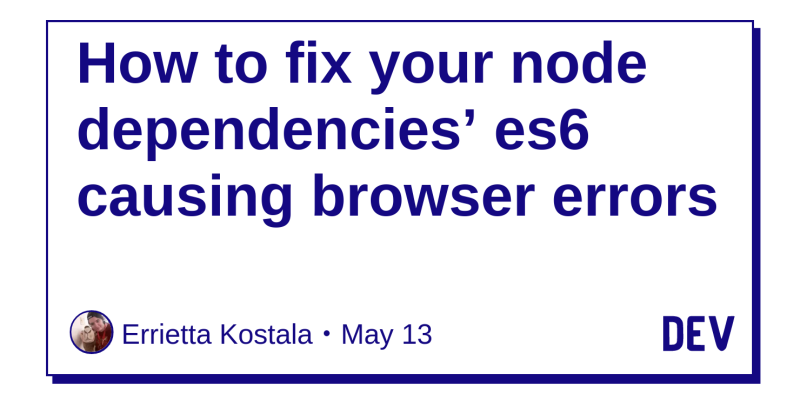 how to fix your node dependencies es6 causing browser errors dev community