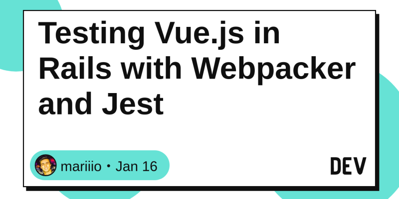 Testing Vue js in Rails with Webpacker and Jest - DEV Community