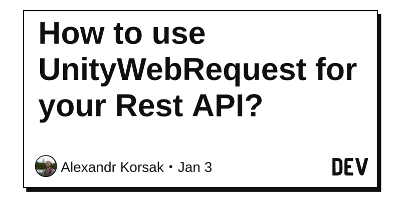 How to use UnityWebRequest for your Rest API? - DEV Community