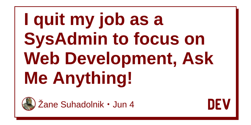 I quit my job as a SysAdmin to focus on Web Development, Ask Me
