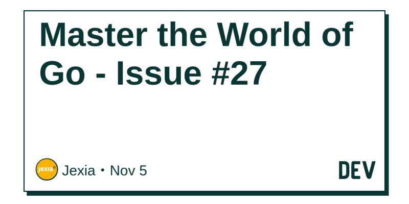 Master the World of Go - Issue #27 - DEV Community 👩 💻👨 💻