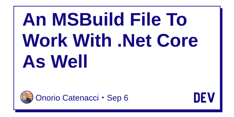 An MSBuild File To Work With  Net Core As Well - DEV Community