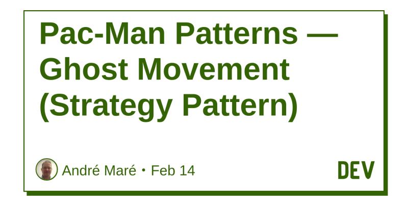 pac man patterns ghost movement strategy pattern dev community