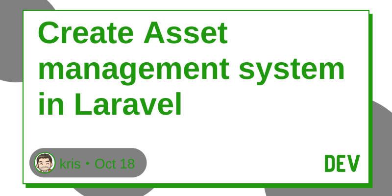 Discussion of Create Asset management system in Laravel — DEV