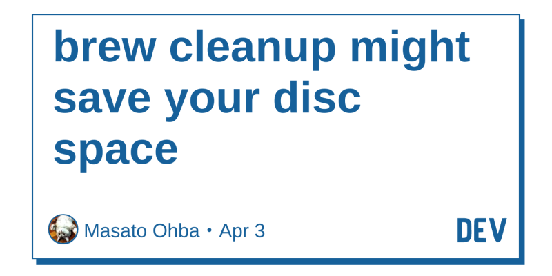 brew cleanup might save your disc space - DEV Community