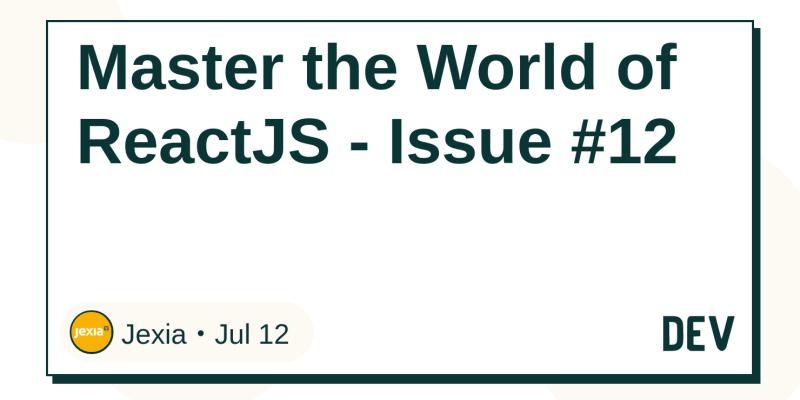 Master the World of ReactJS - Issue #12 - DEV Community