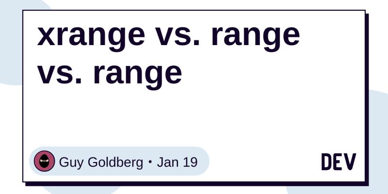 xrange vs  range vs  range - DEV Community 👩 💻👨 💻