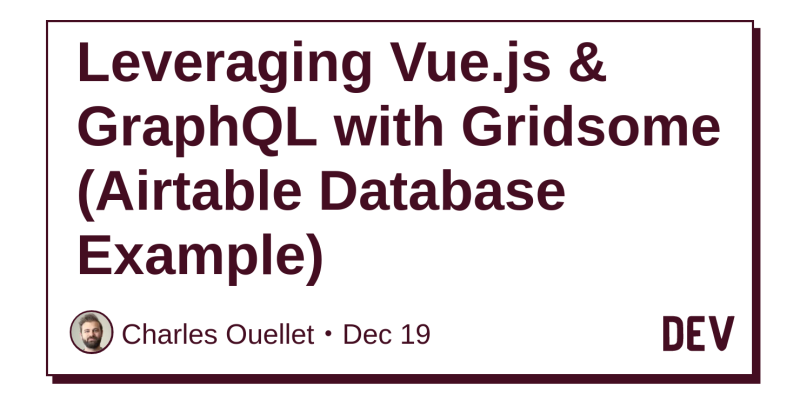 Leveraging Vue js & GraphQL with Gridsome (Airtable Database Example