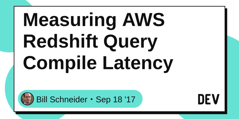 Measuring AWS Redshift Query Compile Latency - DEV Community