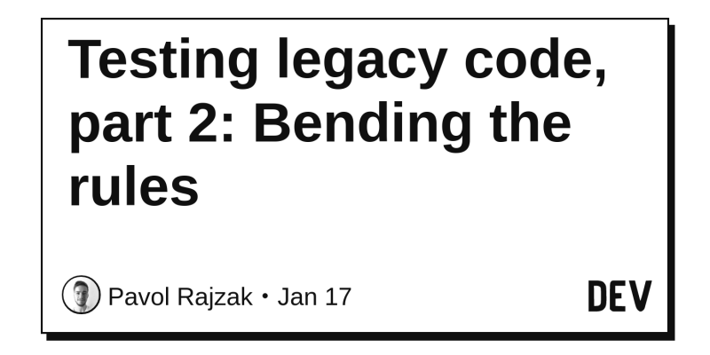 Testing legacy code, part 2: Bending the rules - DEV Community