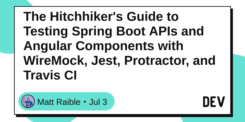 The Hitchhiker's Guide to Testing Spring Boot APIs and