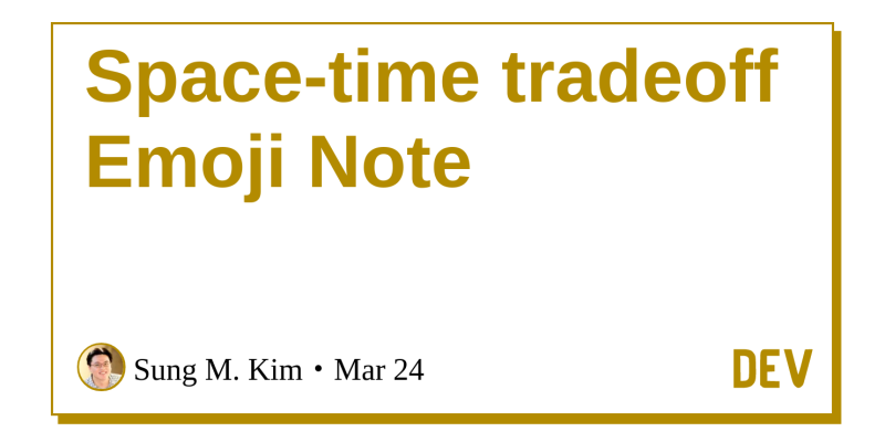 Space-time tradeoff Emoji Note - DEV Community 👩 💻👨 💻