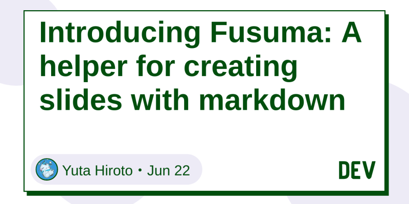 Introducing Fusuma: A helper for creating slides with markdown - DEV
