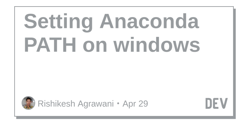 Setting Anaconda PATH on windows - DEV Community 👩 💻👨 💻