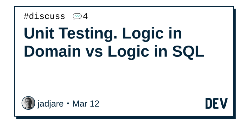 Unit Testing  Logic in Domain vs Logic in SQL - DEV Community