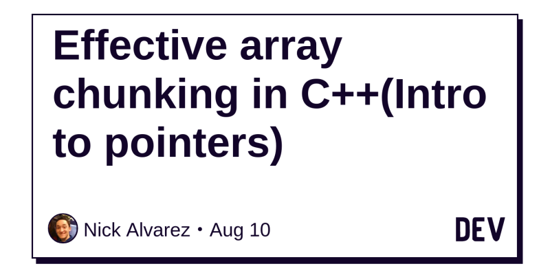 Effective array chunking in C++(Intro to pointers) - DEV
