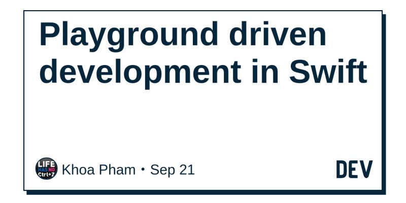 Playground driven development in Swift - DEV Community
