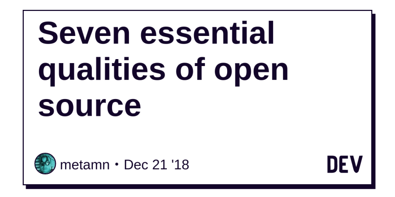 discussion of seven essential qualities of open source  dev