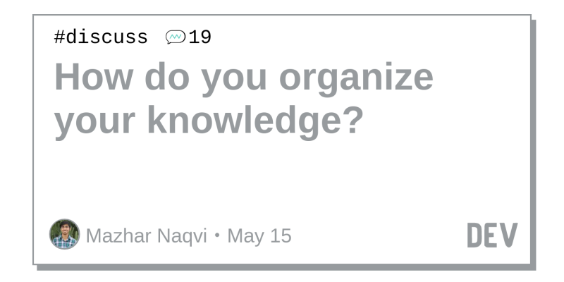 How do you organize your knowledge? - DEV Community 👩 💻👨 💻