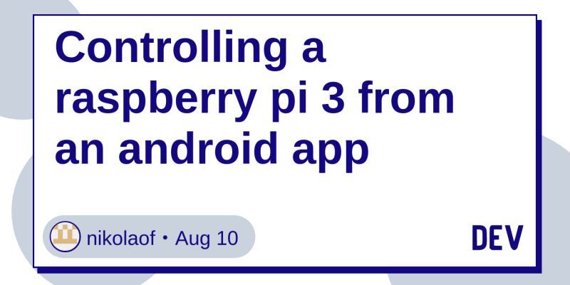 Controlling a raspberry pi 3 from an android app - DEV Community