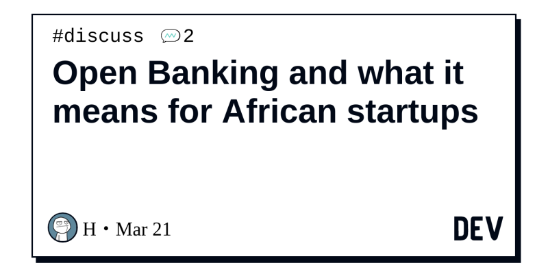 Open Banking and what it means for African startups - DEV Community