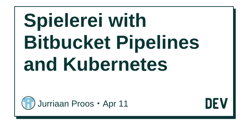 Spielerei with Bitbucket Pipelines and Kubernetes - DEV