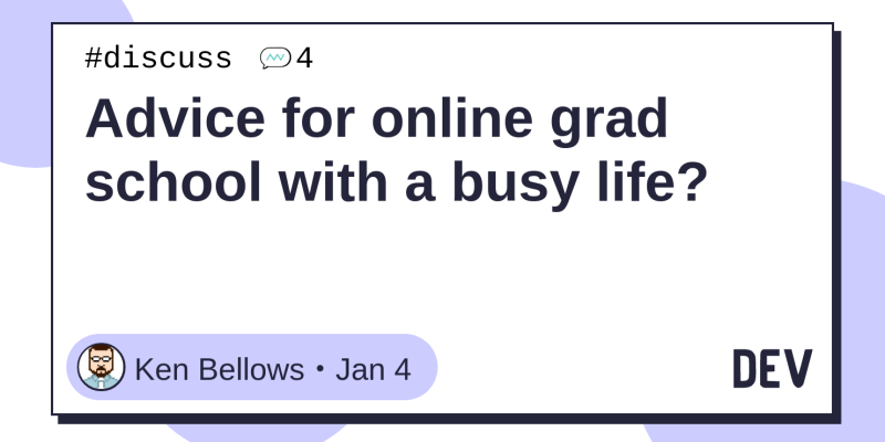 Advice for online grad school with a busy life? - DEV Community
