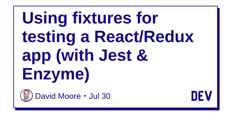 Using fixtures for testing a React/Redux app (with Jest & Enzyme