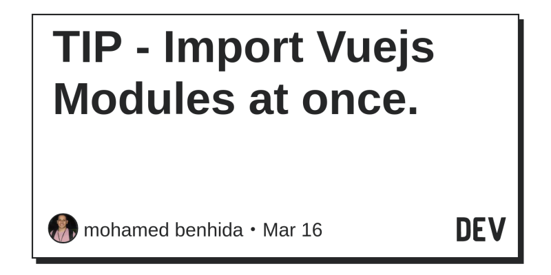 TIP - Import Vuejs Modules at once  - DEV Community 👩 💻👨 💻