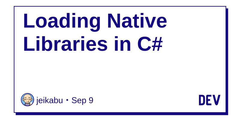 Loading Native Libraries in C# - DEV Community 👩 💻👨 💻