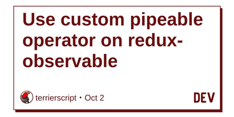 Use custom pipeable operator on redux-observable - DEV