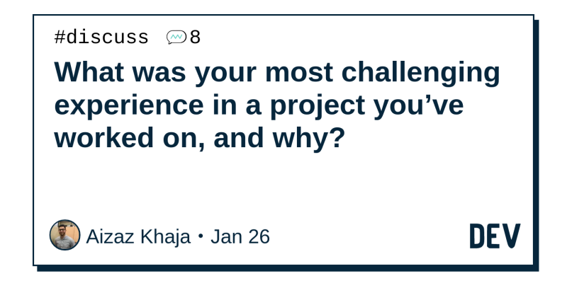 What Was Your Most Challenging Experience In A Project You Ve Worked