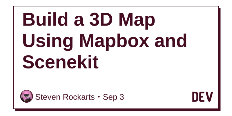 Build a 3D Map Using Mapbox and Scenekit - DEV Community
