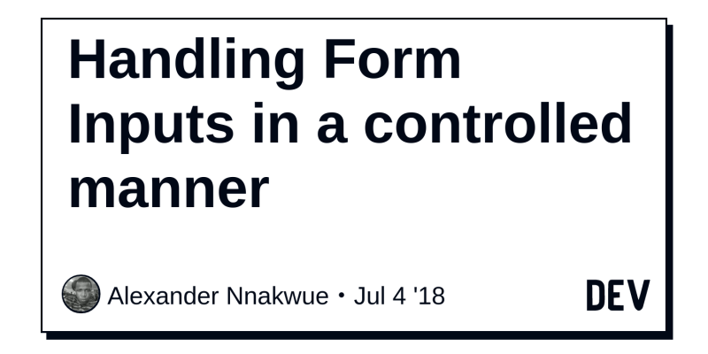 Handling Form Inputs in a controlled manner - DEV Community 👩 💻👨 💻