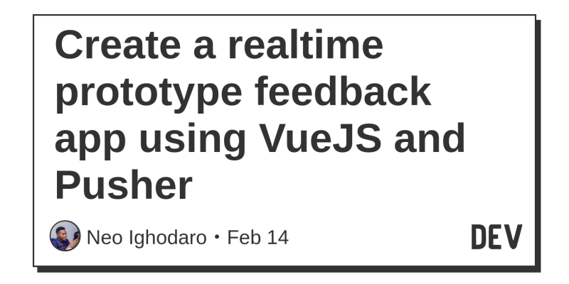 Create a realtime prototype feedback app using VueJS and