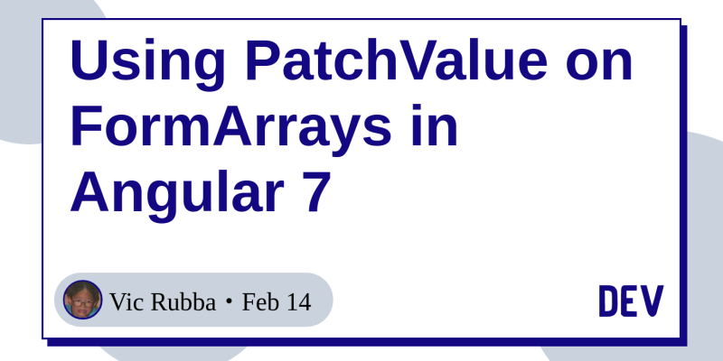 Using PatchValue on FormArrays in Angular 7 - DEV Community 👩 💻👨 💻