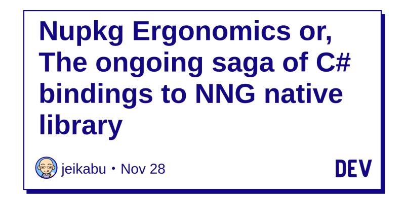 Nupkg Ergonomics or, The ongoing saga of C# bindings to NNG