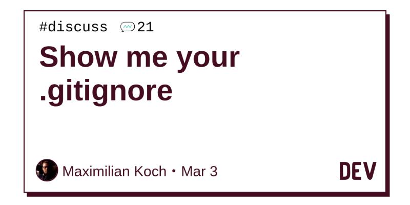 Show me your  gitignore - DEV Community 👩 💻👨 💻