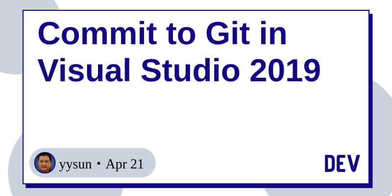 Commit to Git in Visual Studio 2019 - DEV Community 👩 💻👨 💻