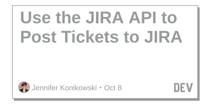 Use the JIRA API to Post Tickets to JIRA - DEV Community