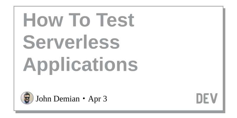 How To Test Serverless Applications - DEV Community 👩 💻👨 💻