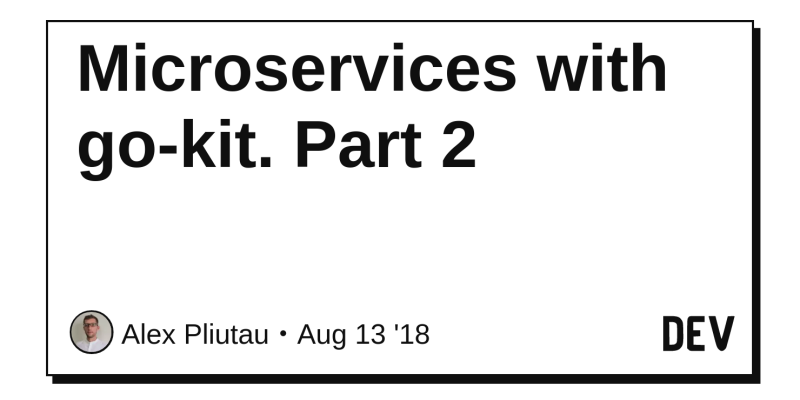 Microservices with go-kit  Part 2 - DEV Community 👩 💻👨 💻